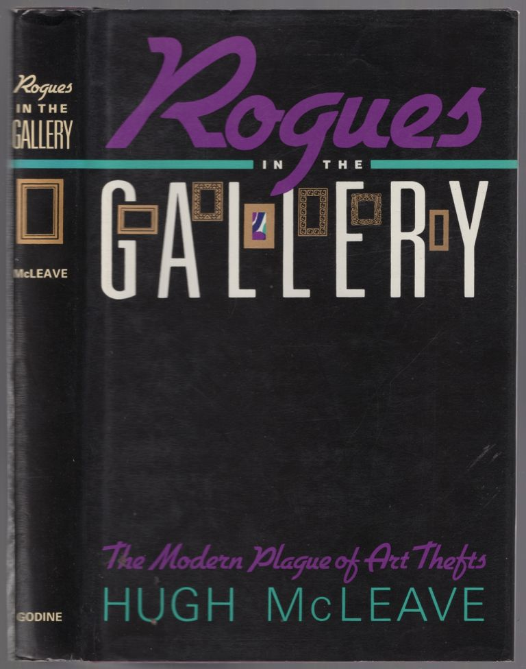 Rogues in the Gallery: The Modern Plague of Art Thefts. Hugh MCLEAVE.