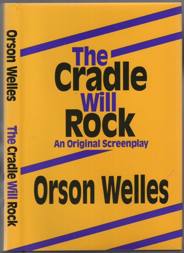 The Cradle Will Rock: An Original Screenplay. Orson WELLES.