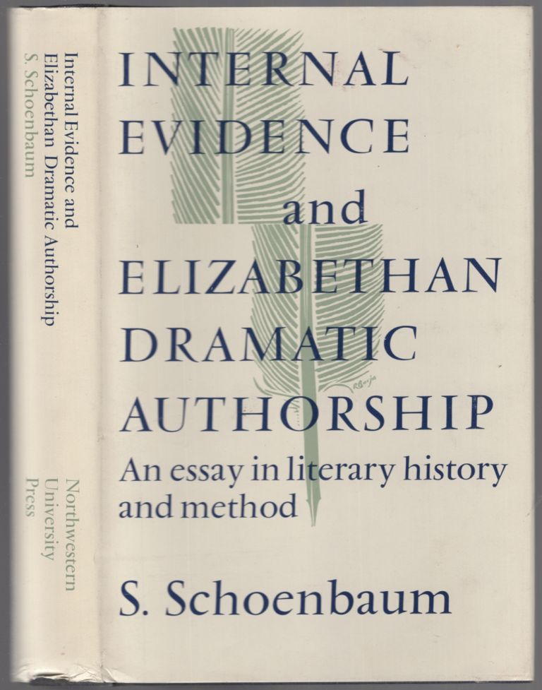 Internal Evidence and Elizabethan Dramatic Authorship: An Essay in Literary History and Method. S. SCHOENBAUM.