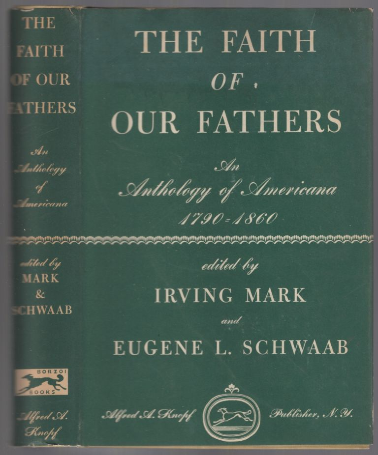 The Faith of Our Fathers: An Anthology Expressing the Aspirations of the American Common Man 1790-1860. Irving MARK, Eugene L. Schwaab.