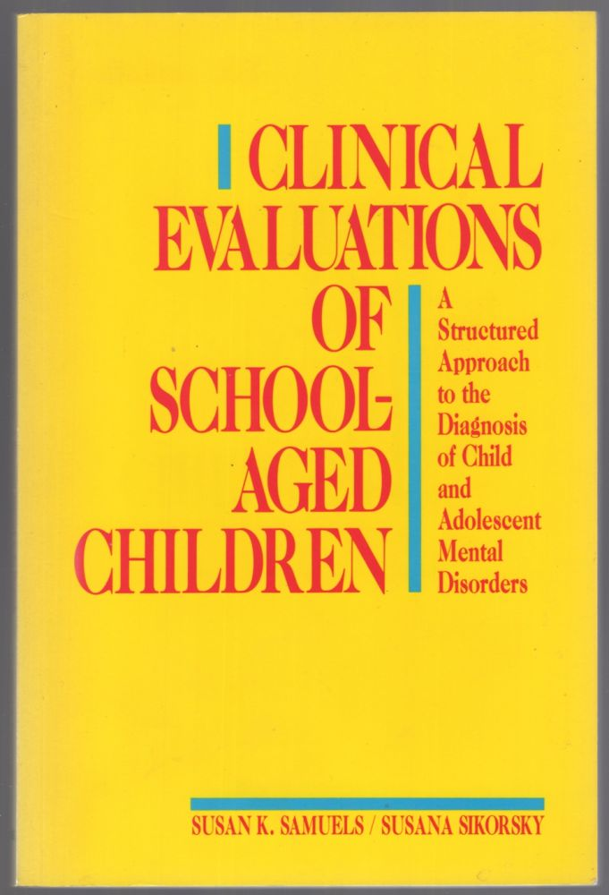 Clinical Evaluations of School-Aged Children: A Structured Approach to the Diagnosis of Child and Adolescent Mental Disorders. Susan K. SAMUELS, Susana A. Sikorsky.