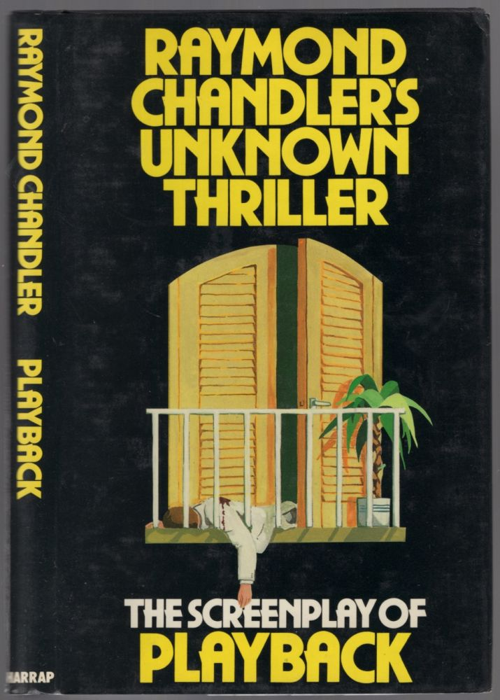 Raymond Chandler's Unknown Thriller: The Screenplay of Playback. Raymond CHANDLER.