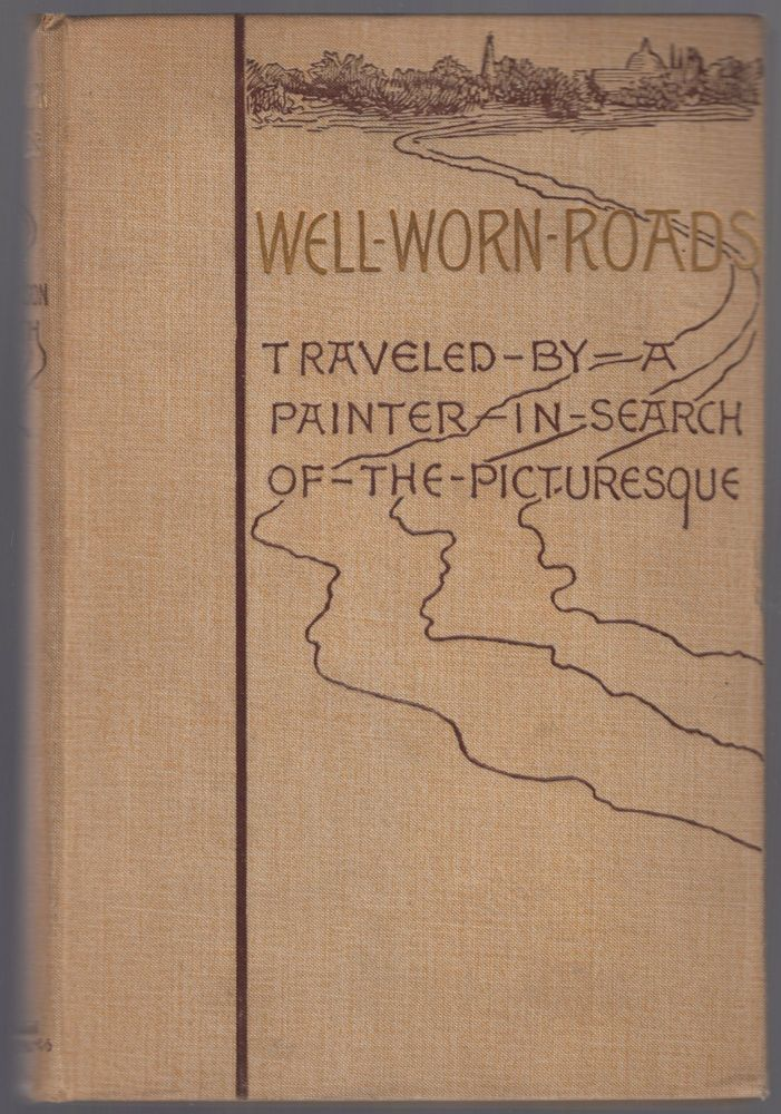 Well-Worn Roads of Spain, Holland and Italy: Traveled by a Painter in Search of the Picturesque. F. Hopkinson SMITH.