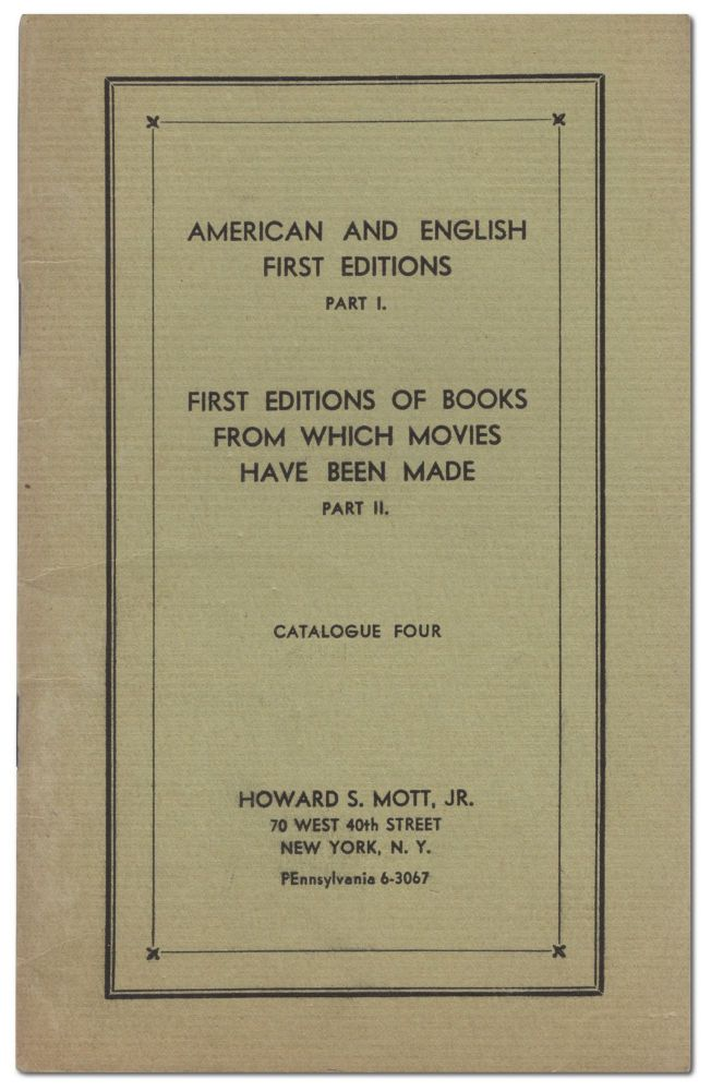 [Bookseller's Catalogue]: Catalogue Four: Part I. American and English First Editions Part II. First Editions of Books from Which Movies Have Been Made. Howard S. MOTT, Jr.