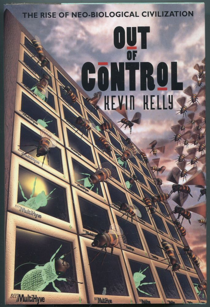 Out of Control: The Rise of Neo-Biological Civilization. Kevin KELLY.