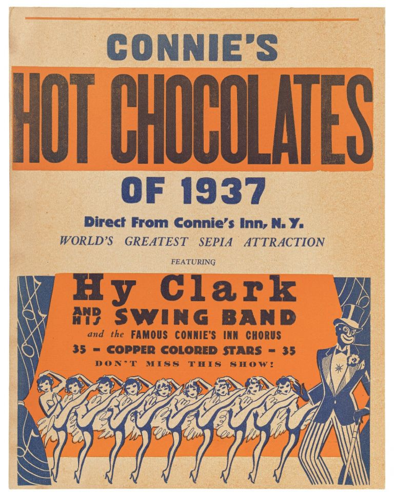 [Poster or Broadside]: Connie's Hot Chocolates of 1937. Direct from Connie's Inn, N.Y. World's Greatest Sepia Attraction Featuring Hy Clark and his Swing Band and the Famous Connie's Inn Chorus 35 - Copper Colored Stars - 35. Don't Miss This Show!
