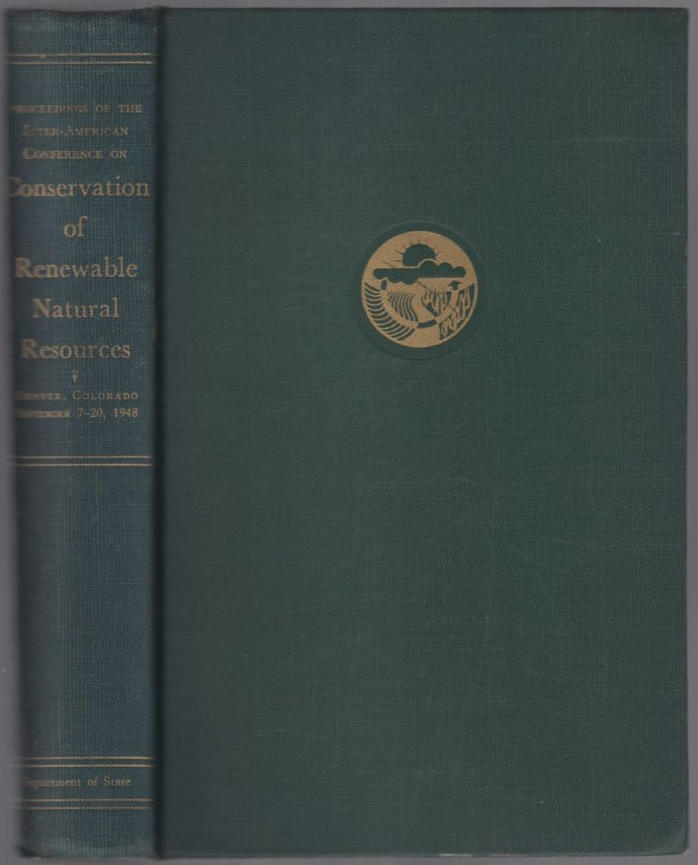 Proceedings of the Inter-American Conference on Conservation of Renewable Natural Resources. Denver, Colorado September 7-20, 1948