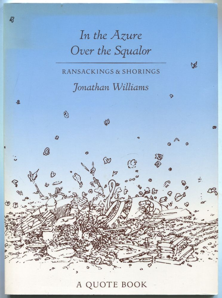 In the Azure Over the Squalor: Ransackings & Shorings. Jonathan WILLIAMS.