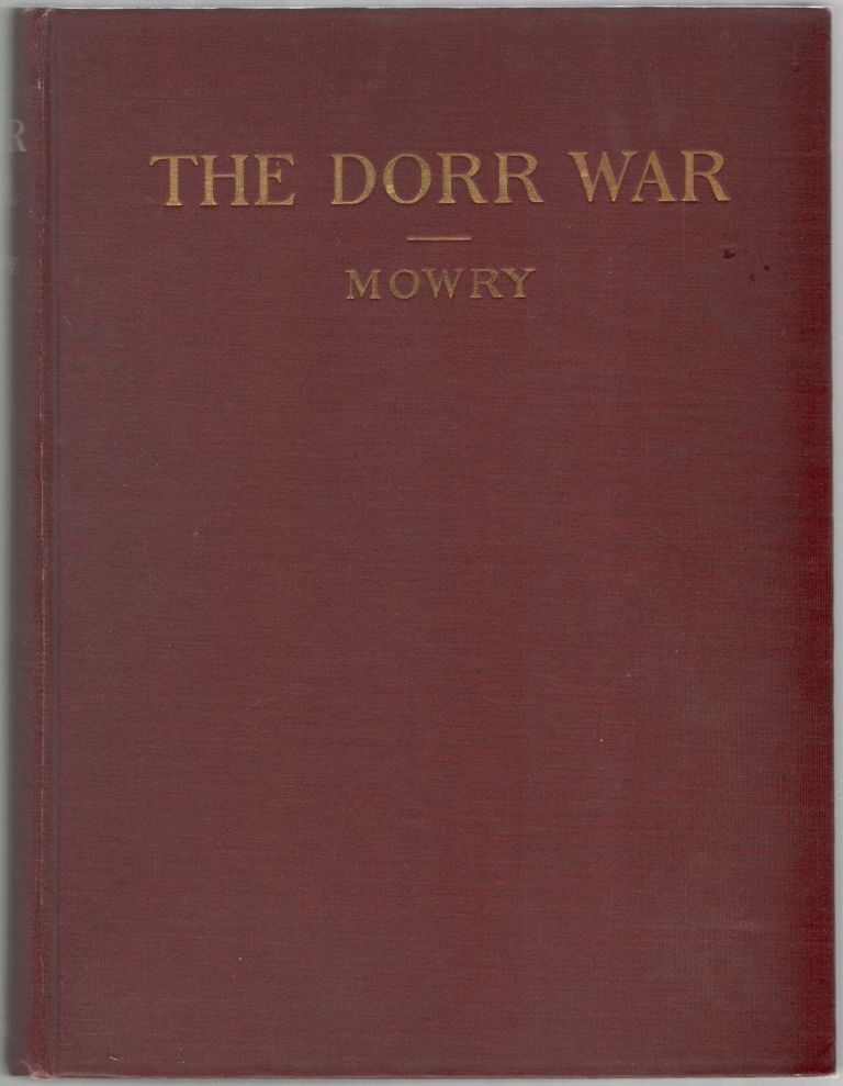 The Dorr War or The Constitutional Struggle in Rhode Island. Arthur May MOWRY.