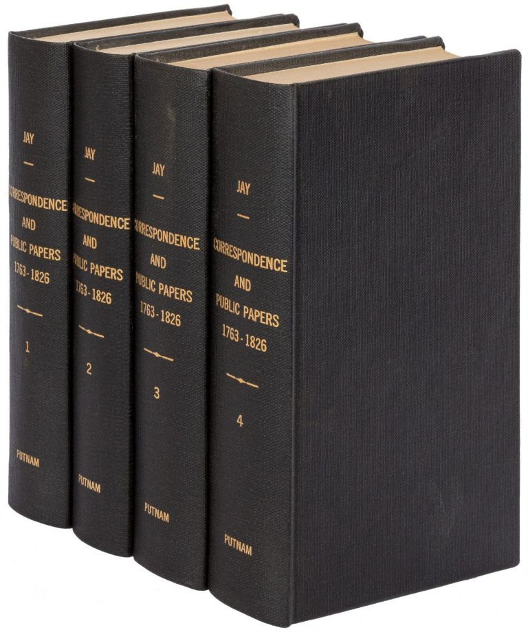 The Correspondence and Public Papers of John Jay: First Chief-Justice of the United States, Member and President of the Continental Congress, Minister to Spain, Member of Commission to Negotiate Treaty of Indepence, Envoy to Great Britain, Governor of New York, etc. Four Volumes. John JAY.