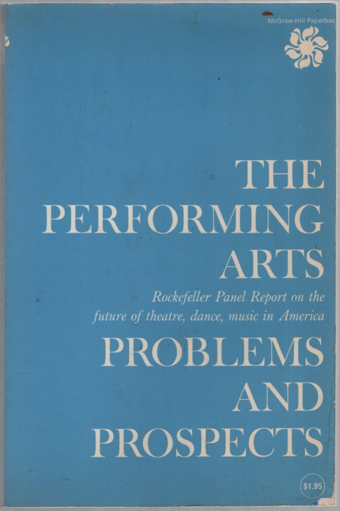 The Performing Arts. Rockefeller Panel Report on the Future of Theatre, Dance, Music in America
