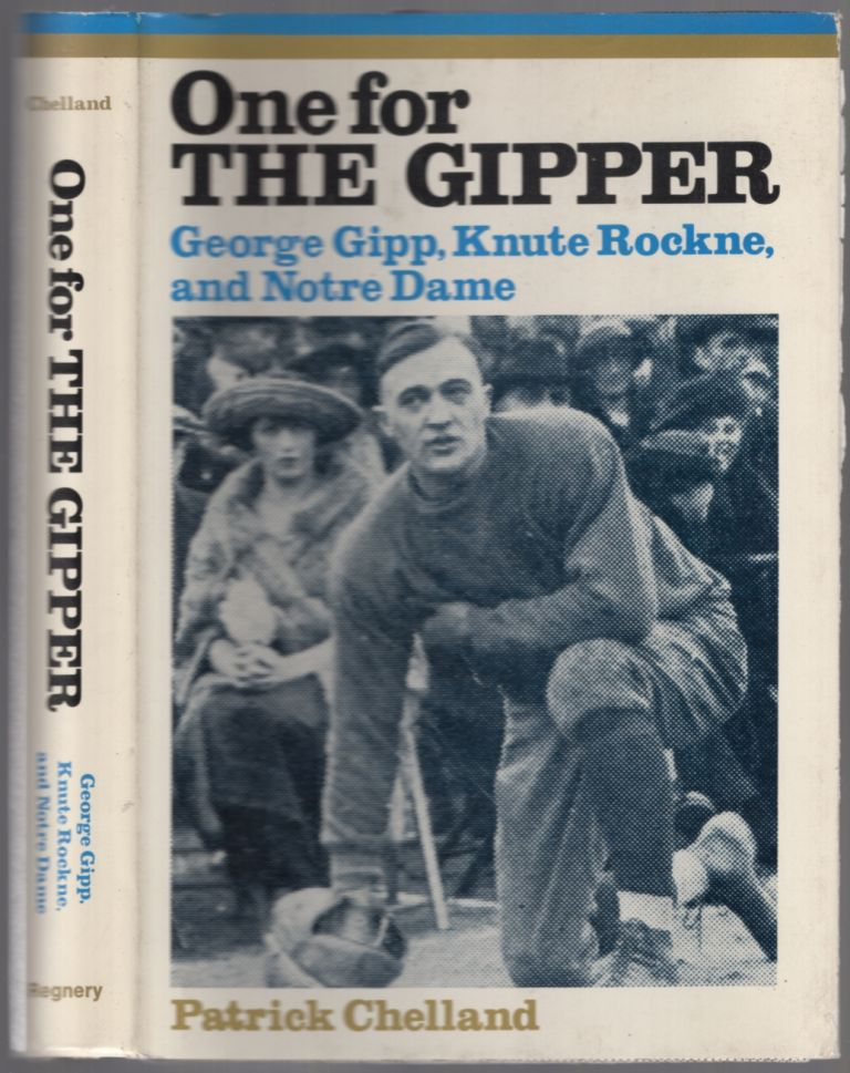 One for the Gipper: George Gipp, Knute Rockne and Notre Dame. Patrick CHELLAND.