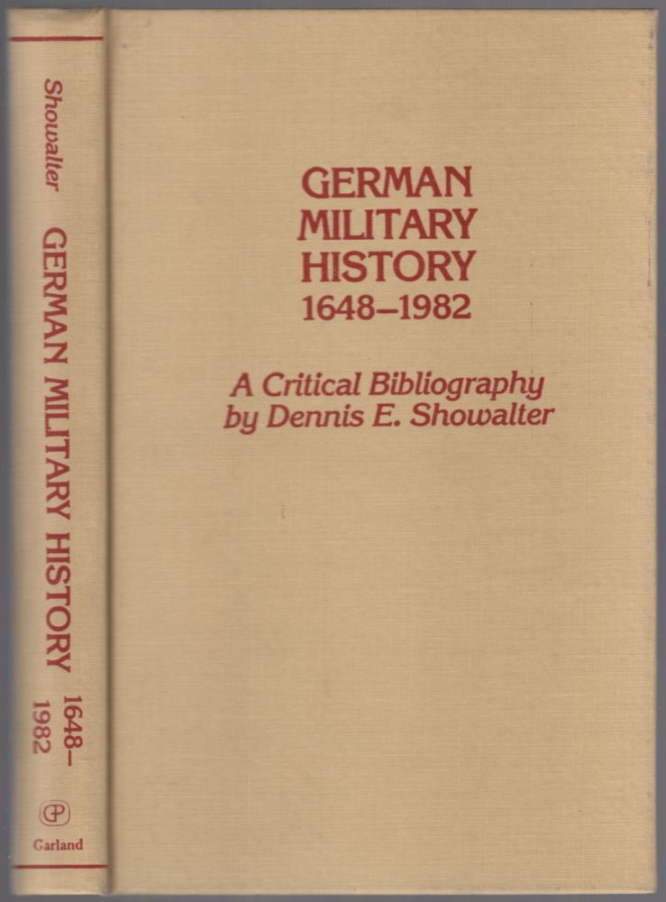German Military History 1648-1982: A Critical Bibliography. Dennis E. SHOWALTER.