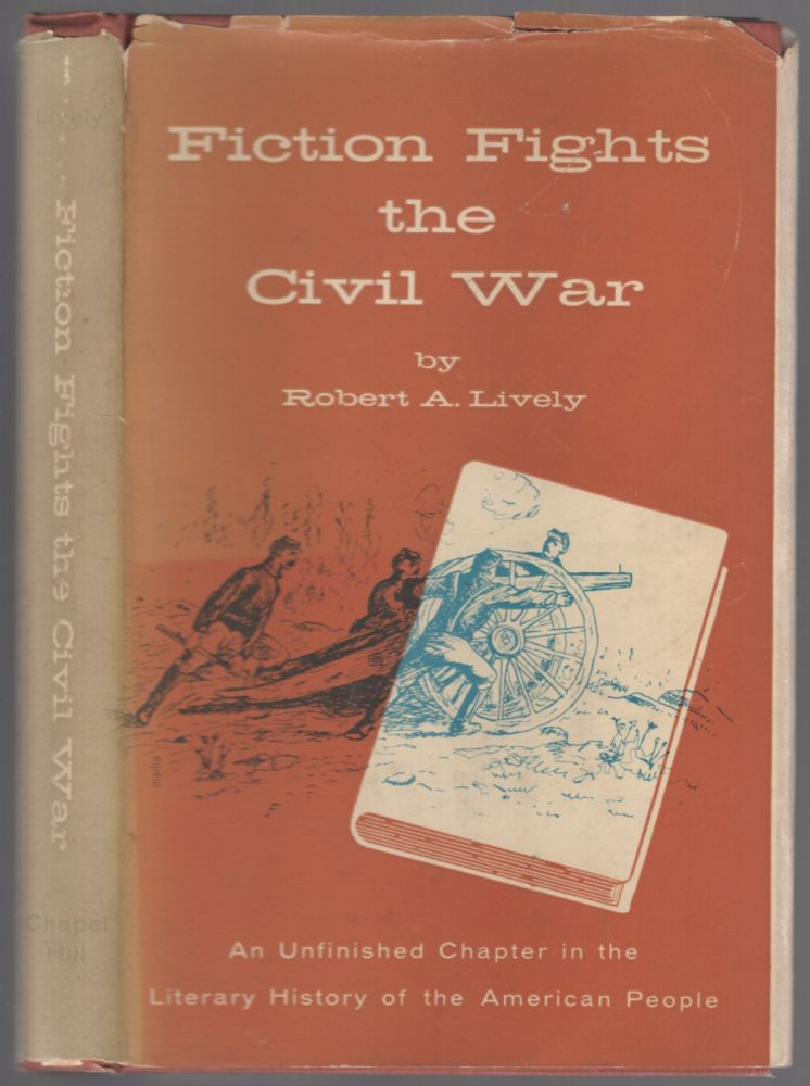 Fiction Fights the Civil War: An Unfinished Chapter in the Literary History of the American People. Robert A. LIVELY.