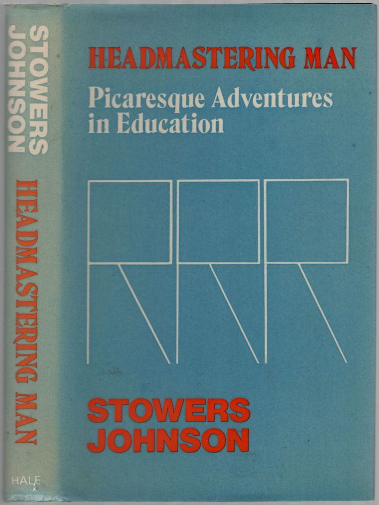 Headmastering Man: Picaresque Adventures in Education. Stowers JOHNSON.