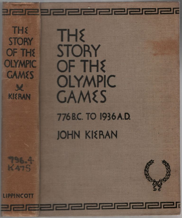 The Story Of The Olympic Games 776 B.C.-1936 A.D. John KIERAN.