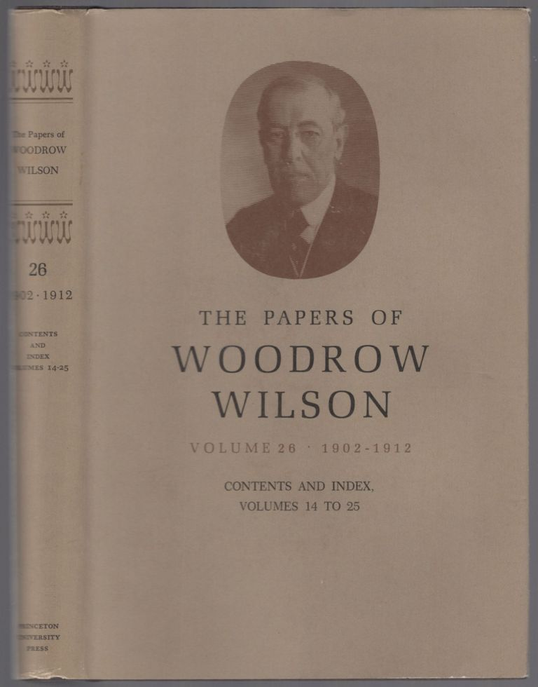 The Papers of Woodrow Wilson: Volume 26. Contents and Index, Volumes 14-25: 1902-12. Woodrow WILSON.