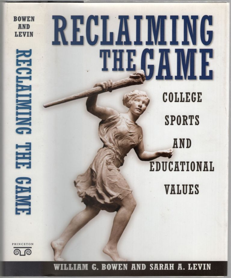 Reclaiming the Game: College Sports and Educational Values. William G. BOWEN, Sarah A. Levin.