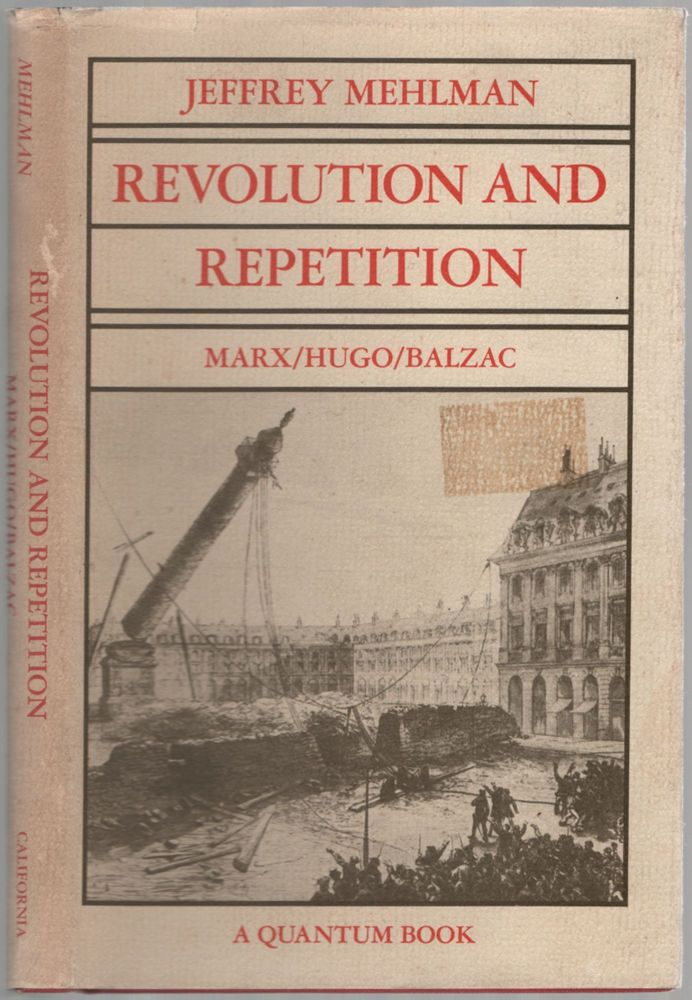 Revolution and Repetition: Marx / Hugo / Balzac. Jeffrey MEHLMAN.
