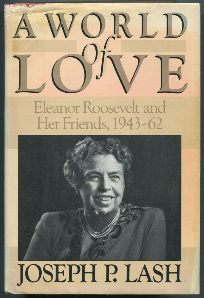 A World of Love: Eleanor Roosevelt and Her Friends 1943 - 1962. Joseph P. LASH.