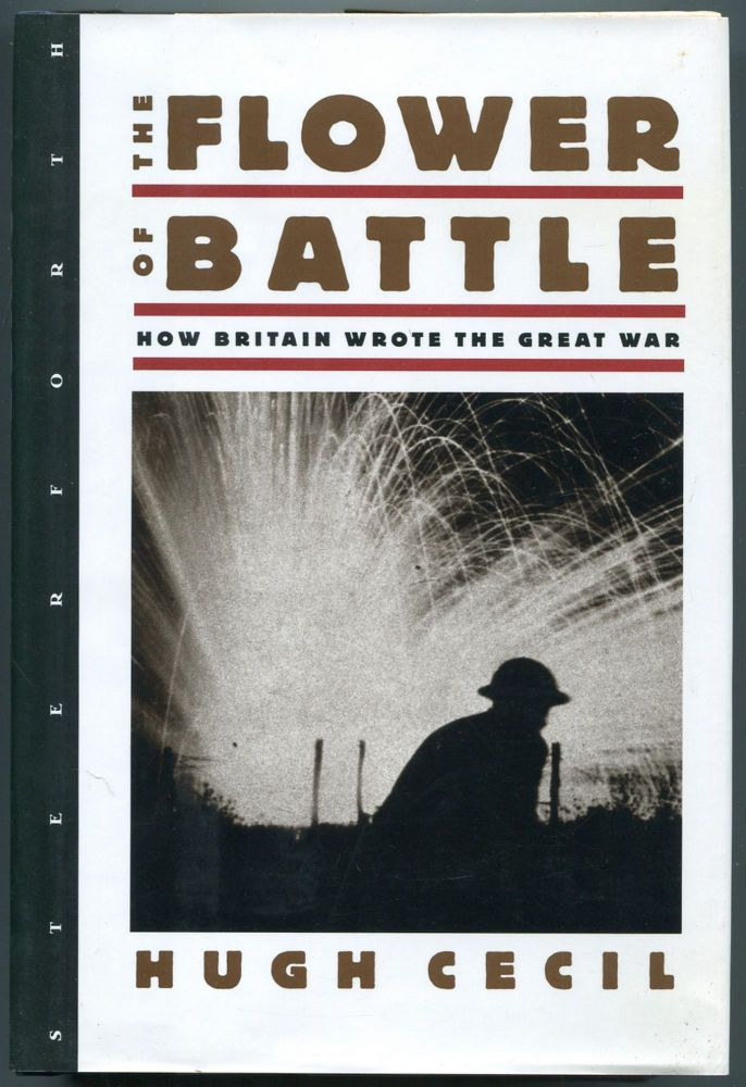 The Flower of Battle: How Britain Wrote the Great War. Hugh CECIL.