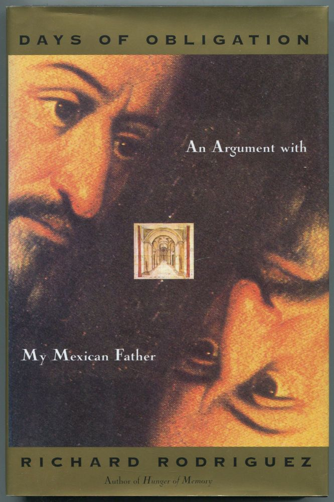 Days of Obligation: An Argument with My Mexican Father. Richard RODRIGUEZ.