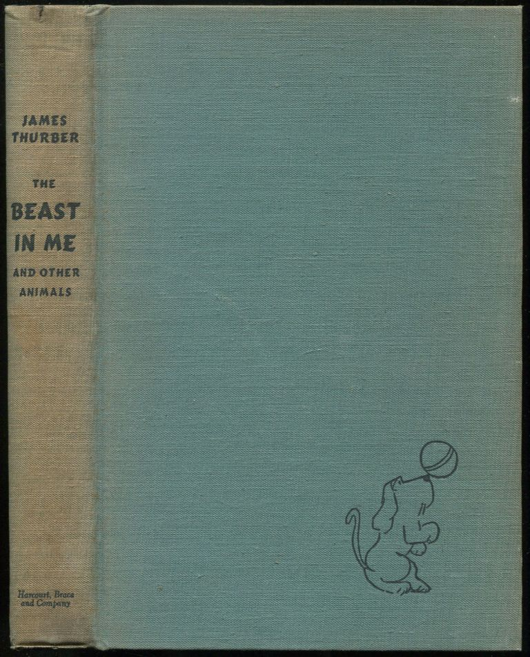 The Beast in Me and Other Animals: A New Collection of Pieces and Drawings About Human Beings and Less Alarming Creatures. James THURBER.