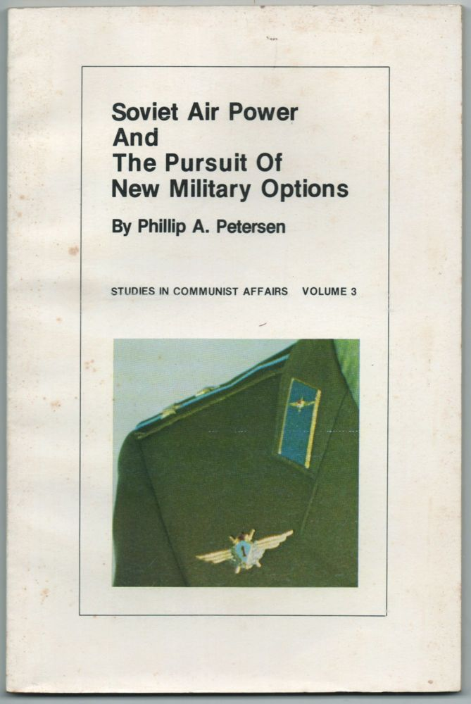 Soviet Air Power and the Pursuit of New Military Options. Phillip A. PETERSON.