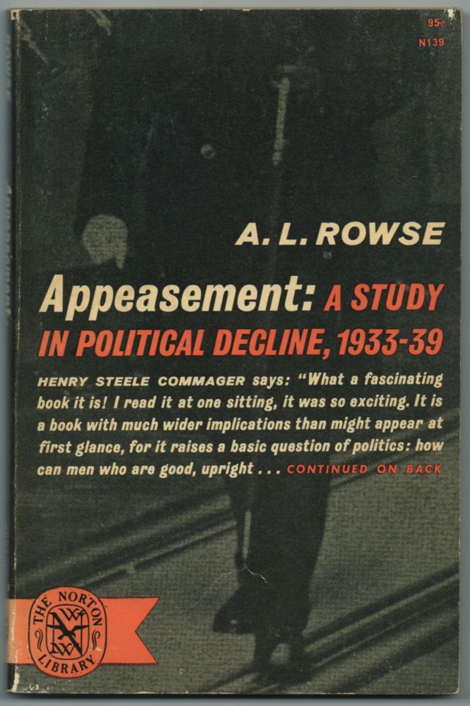 Appeasement: A Study in Political Decline, 1933-1939. A. L. ROWSE.