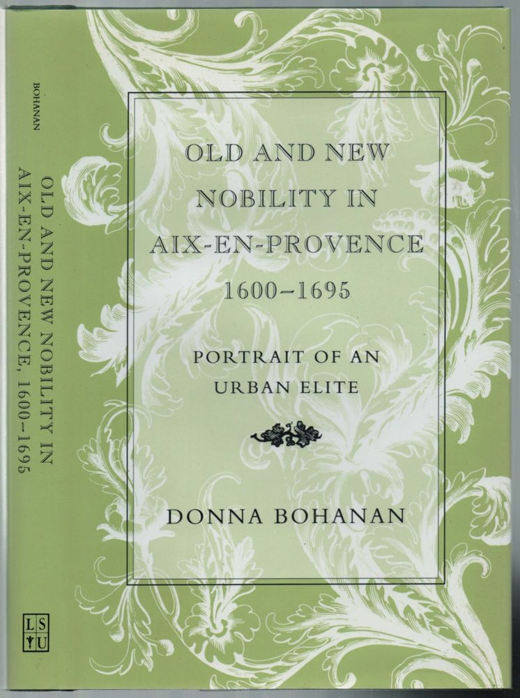 Old and New Nobility in Aix-en-Provence, 1600-1695: Portrait of an Urban Elite. Donna BOHANAN.