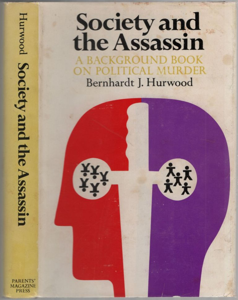 Society and the Assassin: A Background Book on Political Murder. Bernhardt J. HURWOOD.