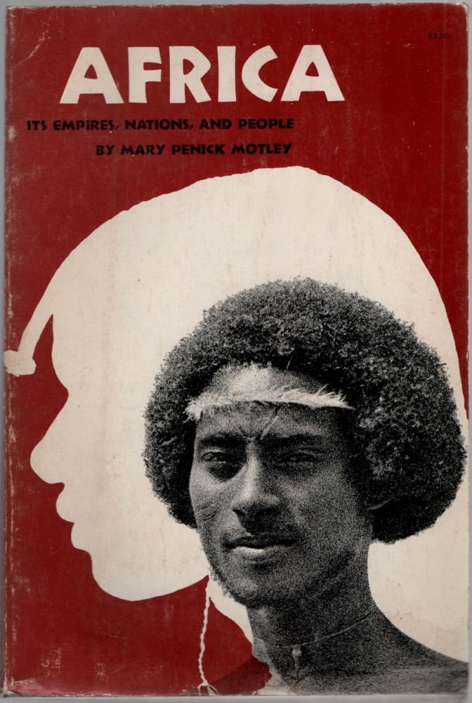 Africa: Its Empires, Nations and People. A Reader for Young Adults. Mary Penick MOTLEY.