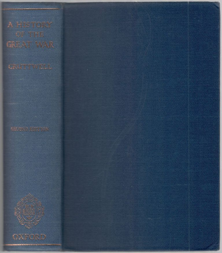 A History of The Great War: 1914 - 1918. C. R. M. F. CRUTTWELL.