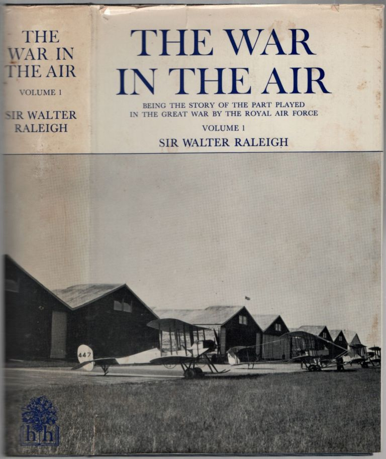 The War in the Air: Being the Story of the Part Played in the Great War by the Royal Air Force [Volume I ONLY]]. Walter RALEIGH.