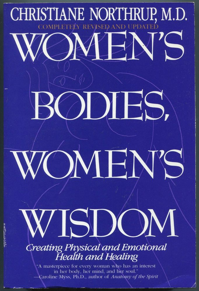 Women's Bodies, Women's Wisdom: Creating Physical and Emotional Health and Healing. Christiane NORTHRUP, completely revised and.