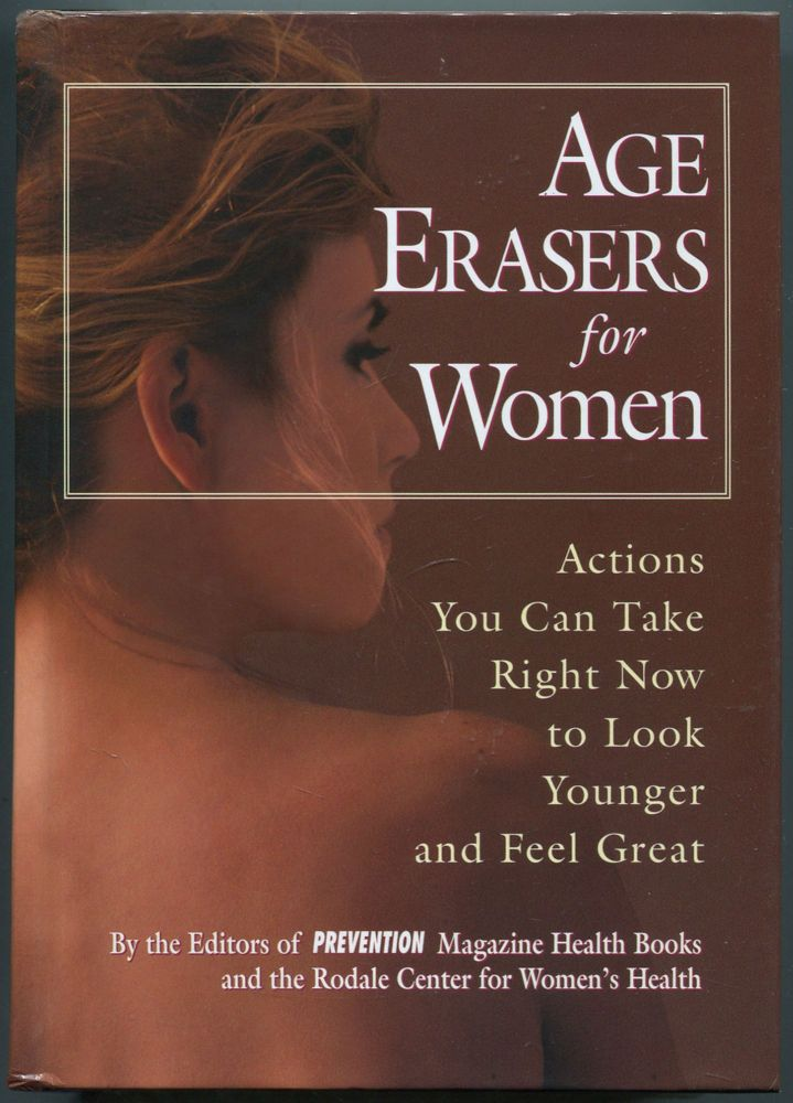 Age Erasers for Women: Actions You Can Take Now to Look Younger and Feel Great. Patricia FISHER.