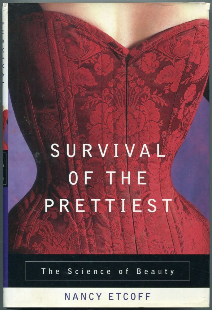 Survival of the Prettiest: The Science of Beauty. Nancy ETCOFF.