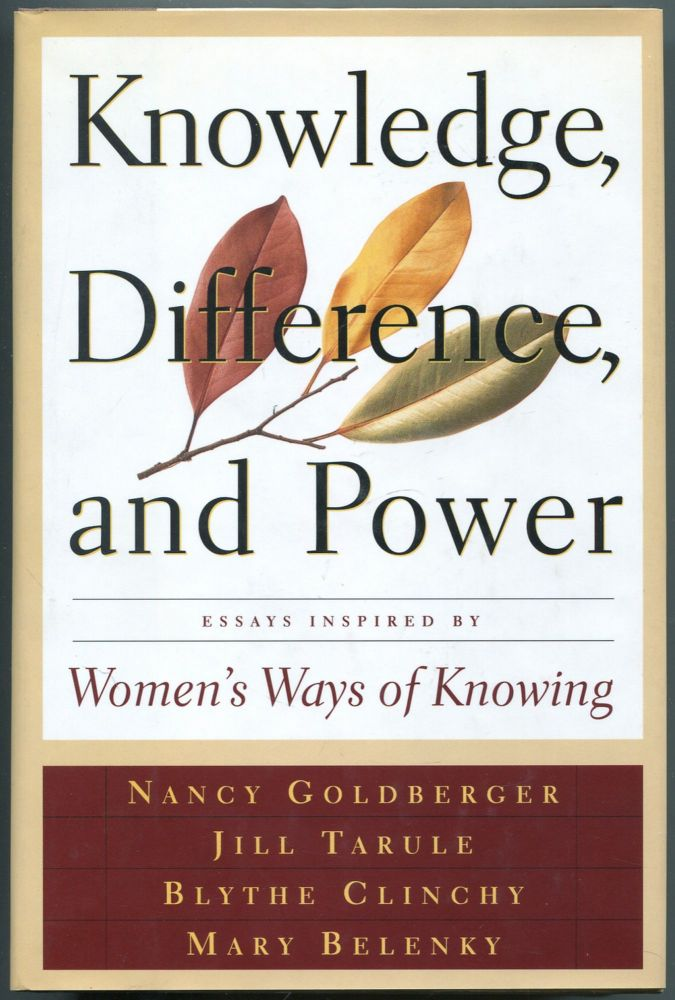 Knowledge, Difference, and Power: Essays Inspired by Women's Ways of Knowing. Nancy Rule GOLDBERGER, Mary Field Belenky, Blythe McVicker Clinchy, Jill Mattuck Tarule.