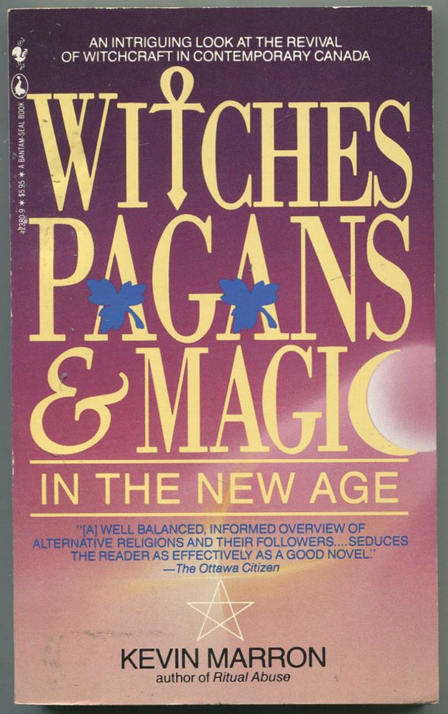 Witches, Pagans, & Magic in the New Age. Kevin MARRON.