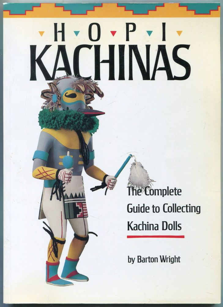 Hopi Kachinas: The Complete Guide to Collecting Kachina Dolls. Barton WRIGHT.