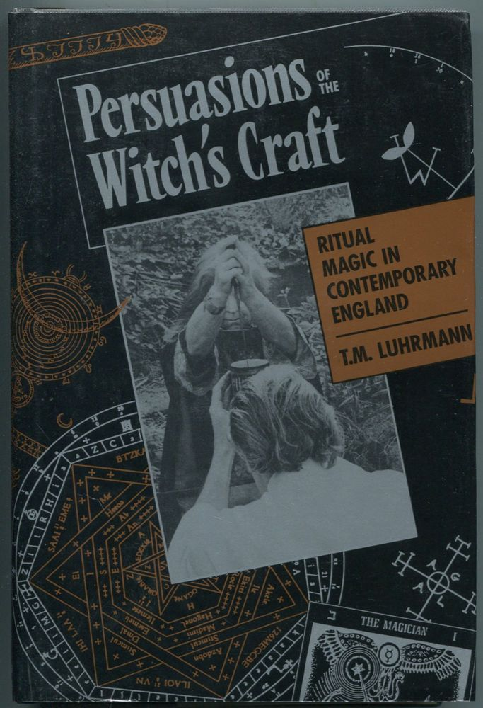 Persuasions of the Witch's Craft: Ritual Magic in Contemporary England. T. M. LUHRMANN.