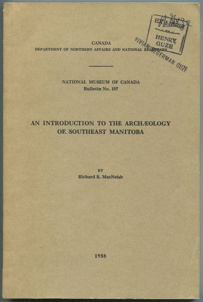 An Introduction to the Archaeology of Southeast Manitoba (Canada Department of Northern Affairs and National Resources: National Museum of Canada: Bulletin No. 157, Anthropological Series No. 44). Richard S. MacNEISH.
