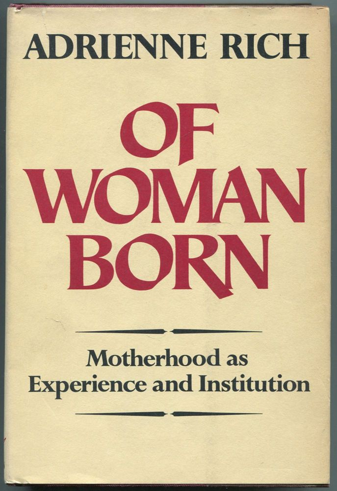 Of Woman Born: Motherhood as Experience and Institution. Adrienne RICH.