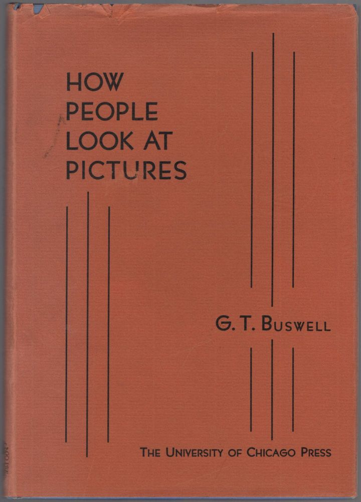 How People Look at Pictures: a Study of the Psychology of Perception in Art. Guy Thomas BUSWELL.