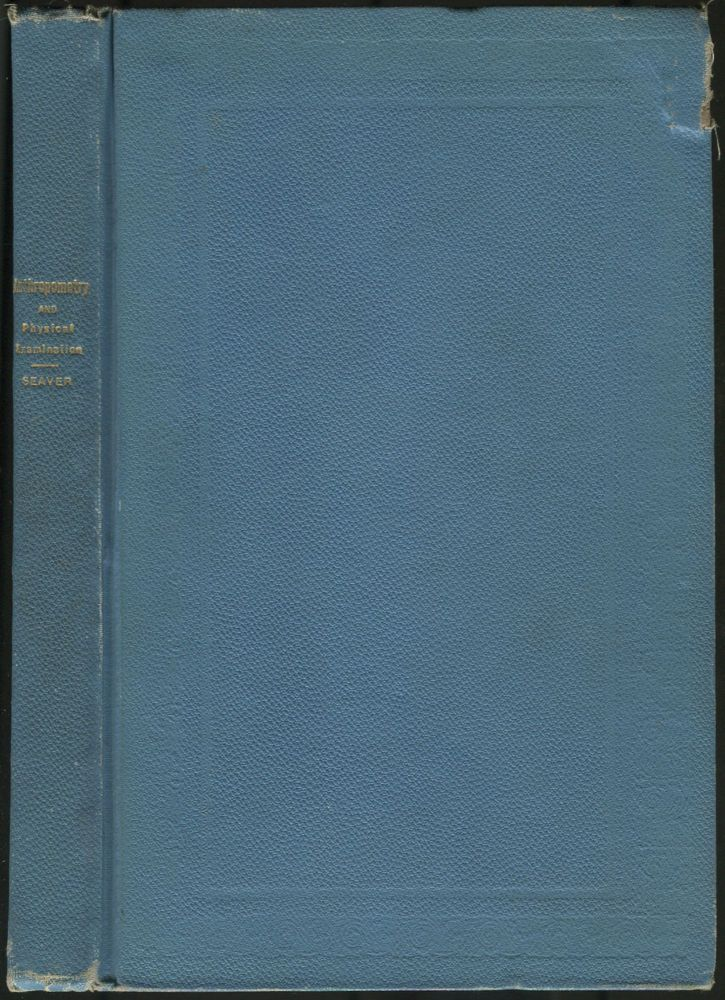 Anthropometry and Physical Examination. A Book for Practical Use in Connection with Gymnastic Work and Physical Education. Jay W. SEAVER.