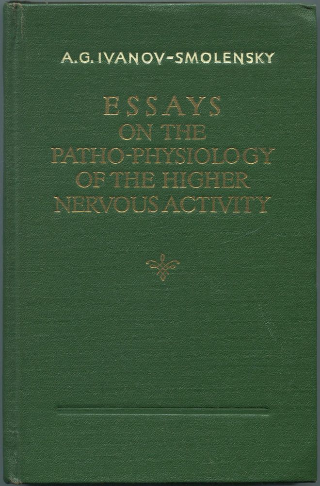 Essays on the Patho-Physiology of the Higher Nervous Activity According to I. P. Pavlov and His School. A. G. IVANOV-SMOLENSKY.