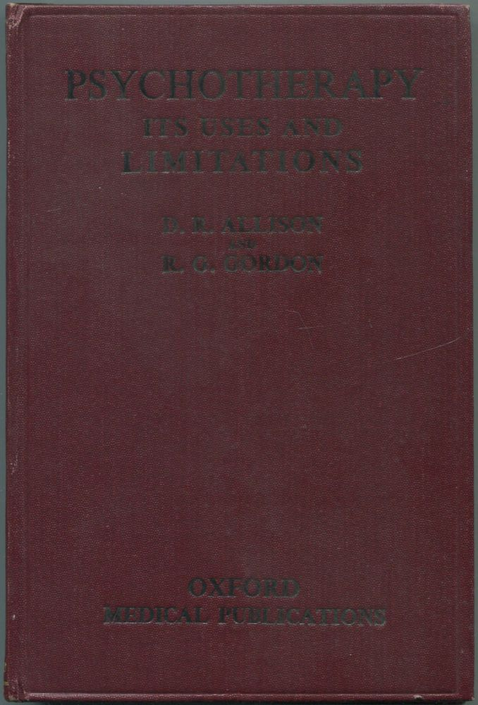 Psychotherapy: Its Uses and Limitations. D. Rhodes ALLISON, R G. Gordon.