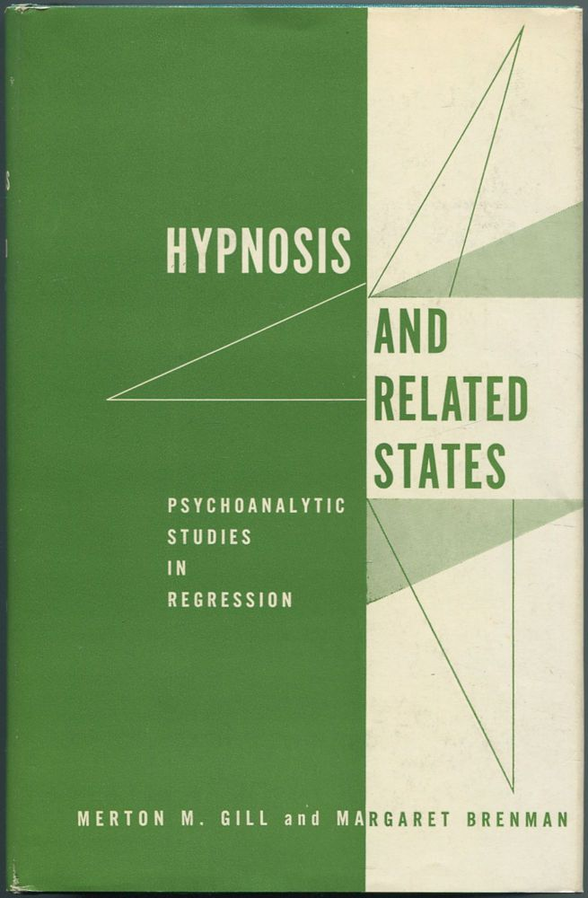 Hypnosis and Related States: Psychoanalytic Studies in Regression. Merton M. GILL, Margaret Brenman.