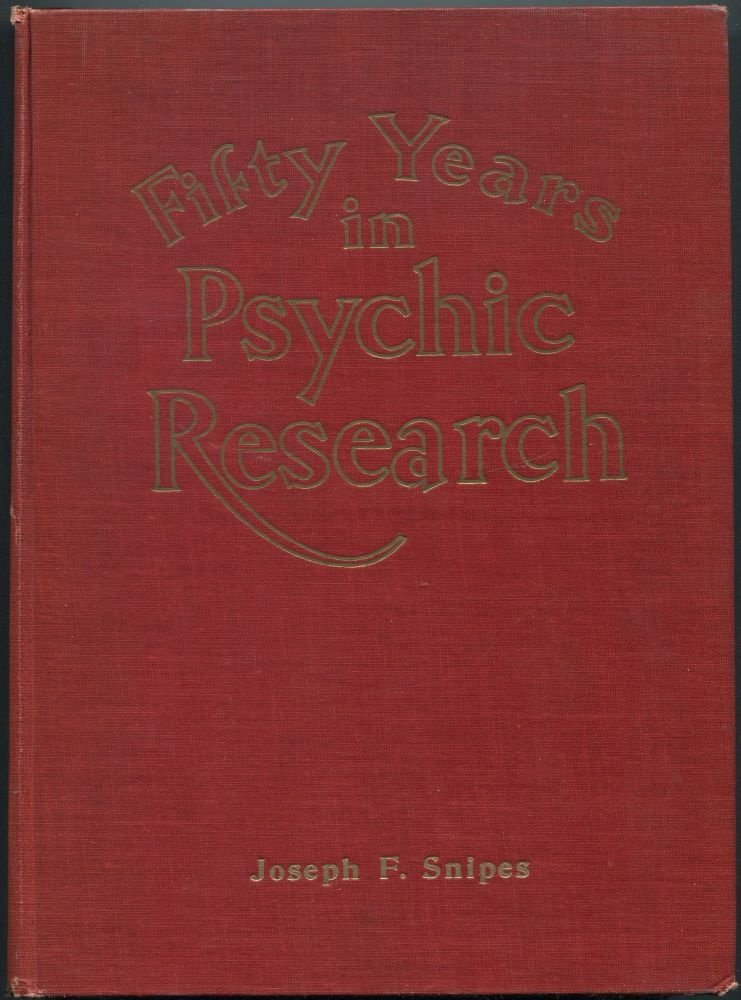 Fifty Years of Psychic Research. Joseph SNIPES.
