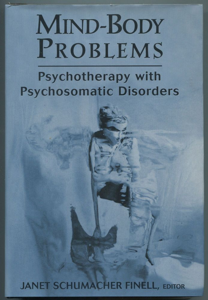 Mind-Body Problems: Psychotherapy with Psychosomatic Disorders. Janet Schumacher FINELL.